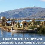 A Complete Guide to Peru Visa Requirements, Application and Extension